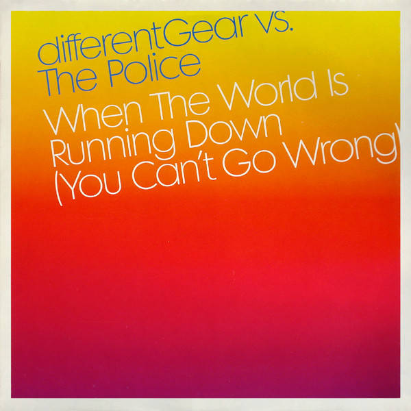 DIFFERENT GEAR VS. THE POLICE - When The World Is Running Down (You Can't Go Wrong) - 12 inch 45 rpm