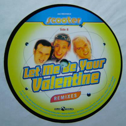 SCOOTER - Let Me Be Your Valentine (Remixes) - Maxi 45T